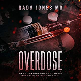Overdose: An ER Psychological Thriller      The Steele Files, Book 1              By:                                                                                                                                 Rada Jones MD                               Narrated by:                                                                                                                                 Meghan Kelly                      Length: 6 hrs and 32 mins     15 ratings     Overall 4.4