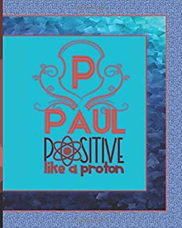Paul Positive Like A Proton: 2020 Personalized Weekly & Monthly Dated Planner Organizer for Home School, Student, Man, Woman, Teacher, High School or ... Pages of Plenty of Space to Take Notes
