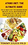 Atkins Diet: Thе Ultіmаtе Guіdе : The Ultimate Diet for Shedding Weight and Keto, Paleo, Mediterranean or Low-Calorie Diet to Lose Up To 30 Pounds In 30 ... Off with Simple 21 Day M (English Edition)
