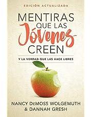 Mentiras Que Las Jóvenes Creen, Edición Revisada: Y La Verdad Que Las Hace Libres