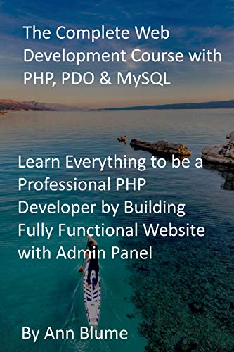 The Complete Web Development Course with PHP, PDO & MySQL: Learn Everything to be a Professional PHP Developer by Building Fully Functional Website with Admin Panel (English Edition)