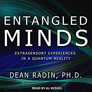 Entangled Minds     Extrasensory Experiences in a Quantum Reality              Written by:                                                                                                                                 Dean Radin PhD                               Narrated by:                                                                                                                                 Al Kessel                      Length: 9 hrs and 25 mins     Not rated yet     Overall 0.0