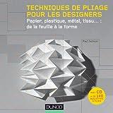 Techniques de pliage pour les designers (+ CD Rom) - Papier, plastique, métal, tissu - De la: Papier, plastique, métal, tissu : de la feuille à la forme