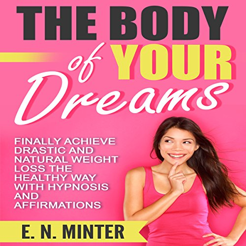 The Body of Your Dreams     Finally Achieve Drastic and Natural Weight Loss the Healthy Way with Hypnosis and Affirmations              By:                                                                                                                                 E. N. Minter                               Narrated by:                                                                                                                                 InnerPeace Productions                      Length: 1 hr and 17 mins     2 ratings     Overall 5.0