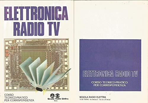 Elettronica Radio TV : corso...Lez. 14 : El. di radioelettronica ; Esperimenti e montaggi ; Lez. 7 : Guida alle radioriparazioni ; Lez. 5 : Compl. di calcolo ; Lez. 7 : Disp. elettr.ci: semiconduttori