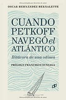 Cuando Petkoff navegó el Atlántico: Bitácora de una odisea (Spanish Edition)