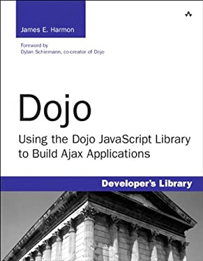 Dojo: Using the Dojo JavaScript Library to Build Ajax Applications (Developer's Library)