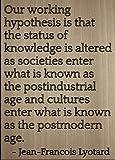 'nuestra hipótesis de trabajo es que la... 'by Jean-Francois Lyotard, grabada con láser en placa de madera–tamaño: 8' x10'
