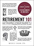 Retirement 101: From 401(k) Plans and Social Security Benefits to Asset Management and Medical Insurance, Your Complete Guide to Preparing for the Future You Want (Adams 101)