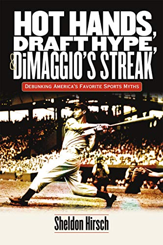 Hot Hands, Draft Hype, and DiMaggio's Streak: Debunking America's Favorite Sports Myths (English Edition)
