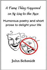 A Funny Thing Happened on My Way to the Muse (Humorous poetry and prose to delight your life) Kindle Edition