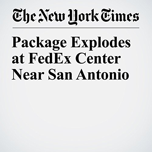 Package Explodes at FedEx Center Near San Antonio copertina