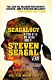 Seagalogy (Updated and Expanded Edition): A Study of the Ass-Kicking Films of Steven Seagal - Vern