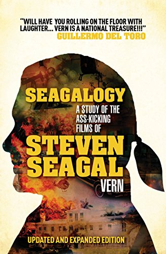 Seagalogy (Updated and Expanded Edition): A Study of the Ass-Kicking Films of Steven Seagal