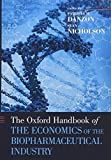 The Oxford Handbook of the Economics of the Biopharmaceutical Industry (Oxford Handbooks) - Patricia M. Danzon