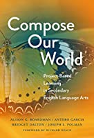 Compose Our World: Project-Based Learning in Secondary English Language Arts (Language and Literacy)
