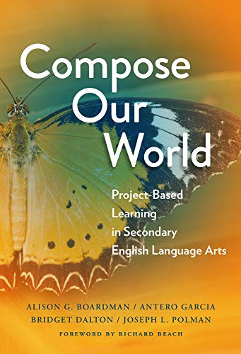 Compare Textbook Prices for Compose Our World: Project-Based Learning in Secondary English Language Arts Language and Literacy Series  ISBN 9780807764541 by Boardman, Alison G.,Garcia, Antero,Dalton, Bridget,Polman, Joseph L.,Beach, Richard