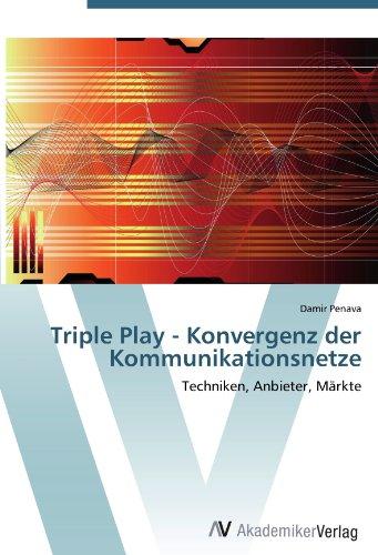 Triple Play - Konvergenz der Kommunikationsnetze: Techniken, Anbieter, Märkte
