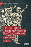 The Civil Rights Theatre Movement in New York, 1939–1966: Staging Freedom (Palgrave Studies in Theatre and Performance History)