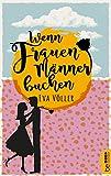 Wenn Frauen Männer buchen von Eva Völler