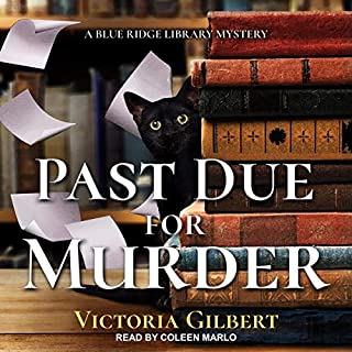 Past Due for Murder     A Blue Ridge Library Mystery, Book 3              Written by:                                                                                                                                 Victoria Gilbert                               Narrated by:                                                                                                                                 Coleen Marlo                      Length: 8 hrs and 1 min     Not rated yet     Overall 0.0
