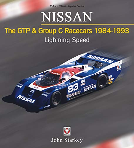 Nissan: The Gtp & Group C Racecars 1984 - 1993: Lightning Speed (Veloce Classic Reprint)