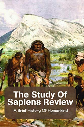 The Study Of Sapiens Review: A Brief History Of Humankind: Sapiens Goodreads (English Edition)