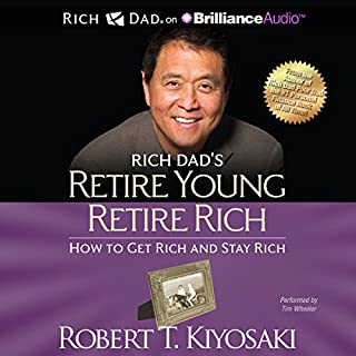 Rich Dad's Retire Young Retire Rich     How to Get Rich and Stay Rich              Written by:                                                                                                                                 Robert T. Kiyosaki                               Narrated by:                                                                                                                                 Tim Wheeler                      Length: 13 hrs and 2 mins     8 ratings     Overall 4.8