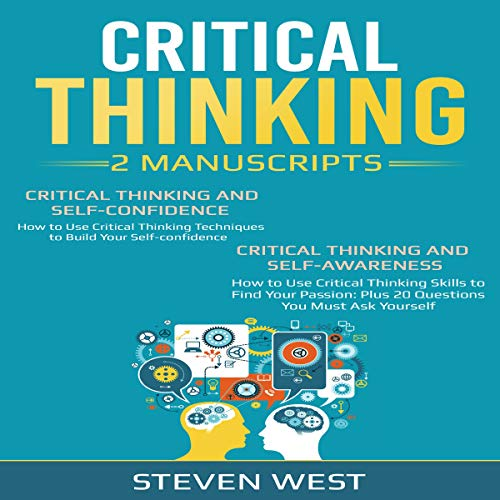 Critical Thinking     How to Develop Confidence and Self Awareness              By:                                                                                                                                 Steven West                               Narrated by:                                                                                                                                 Raymond Lawrence                      Length: 4 hrs and 23 mins     Not rated yet     Overall 0.0