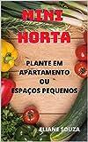 MINI HORTA: PLANTE EM APARTAMENTOS OU ESPAÇOS PEQUENOS (Portuguese Edition)