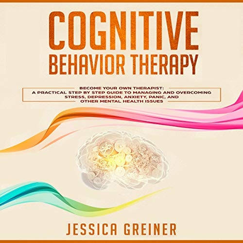 Cognitive Behavior Therapy      Become Your Own Therapist: A Practical Step by Step Guide to Managing and Overcoming Stress, Depression, Anxiety, Panic, and Other Mental Health Issues              By:                                                                                                                                 Jessica Greiner                               Narrated by:                                                                                                                                 Shaina Summerville                      Length: 3 hrs and 29 mins     3 ratings     Overall 2.0