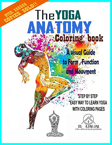 The Yoga Anatomy : Guide to Form, Function, and Movement.: The Yoga Anatomy Coloring Book: A Visual Guide to Form, Function, and Movement