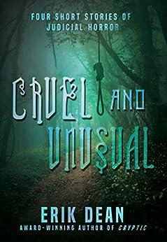Cruel and Unusual: Four short stories of judicial horror by [Erik Dean]