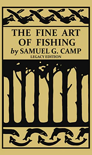 The Fine Art of Fishing (Legacy Edition): A Classic Handbook on Shore, Stream, Canoe, and Fly Fishing Equipment and Technique for Trout, Bass, Salmon, and Other Species (English Edition)