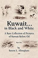 Kuwait... in Black and White: A Rare Collection of Pictures of Kuwait Before Oil
