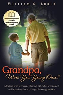 Grandpa, Were You Young Once?: A look at who we were, what we did, what we learned and how times have changed for our gran...