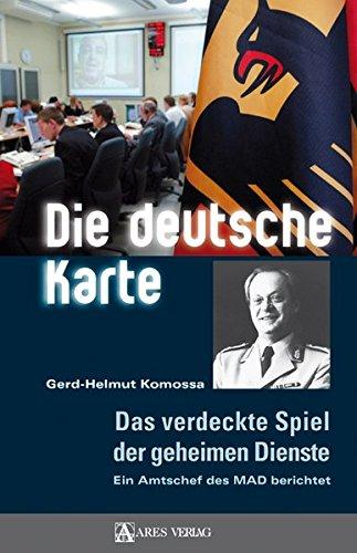 Die deutsche Karte: Das verdeckte Spiel der geheimen Dienste. Ein Amtschef des MAD berichtet