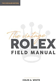 The Vintage Rolex Field Manual: The Essential Collectors Reference Guide (Chevalier)
