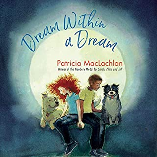 Dream Within a Dream                   Written by:                                                                                                                                 Patricia MacLachlan                               Narrated by:                                                                                                                                 Jesse Vilinsky                      Length: 2 hrs and 14 mins     Not rated yet     Overall 0.0