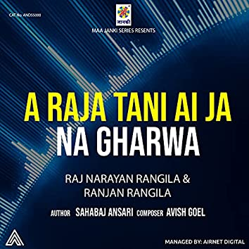 A Raja Tani Ai Ja Na Gharwa