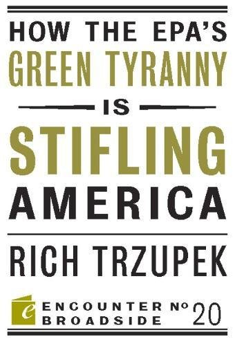 How the EPA's Green Tyranny is Stifling America (Encounter Broadsides, Band 20)