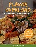Flavor Overload: 0ver 50 Vegan Comfort Food Recipes