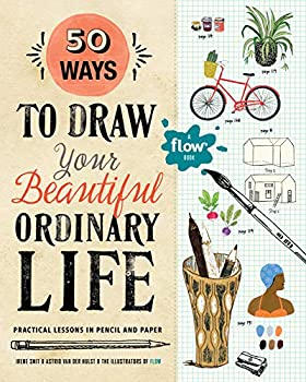 50 Ways to Draw Your Beautiful Ordinary Life  Practical Lessons in Pencil and Paper  Flow
