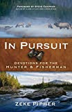 In Pursuit: Devotions For The Hunter And Fisherman