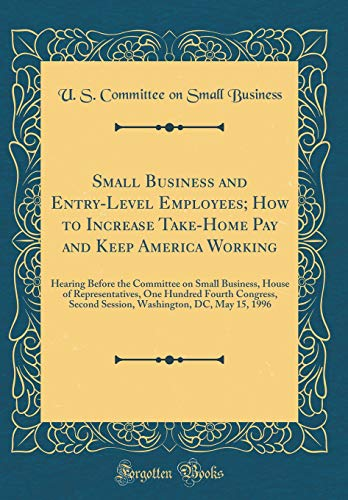 Small Business and Entry-Level Employees; How to Increase Take-Home Pay and...