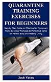 QUARANTINE TRAINING EXERCISES FOR BEGINNERS: Step by Step Guide on Effective No Equipment Home...