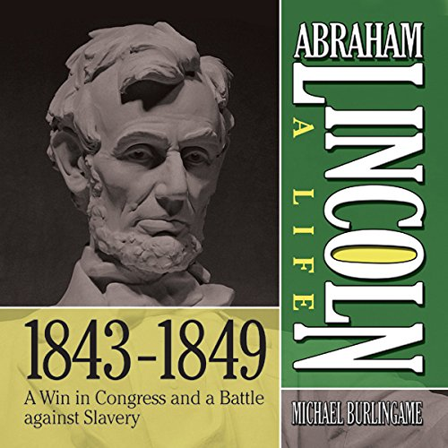 Abraham Lincoln: A Life 1843-1849: A Win in Congress and a Battle Against Slavery copertina