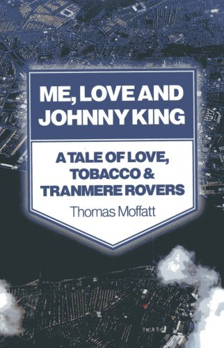 Me, Love and Johnny King: A Tale of Love, Tobacco & Tranmere Rovers
