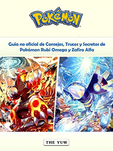 Guía No Oficial De Consejos, Trucos Y Secretos De Pokémon Rubí Omega Y Zafiro Alfa