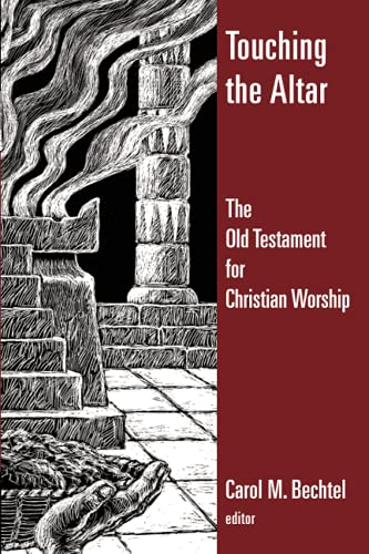 Touching the Altar: The Old Testament for Christian Worship (Calvin Institute of Christian Worship Liturgical Studies)